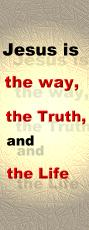 Jesus is the Way, Truth and the Life